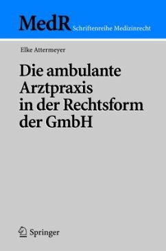 Die ambulante Arztpraxis in der Rechtsform der GmbH - Attermeyer, Elke