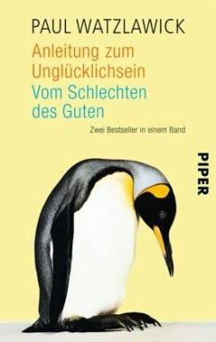 Anleitung zum Unglücklichsein/Vom Schlechten des Guten - Watzlawick, Paul