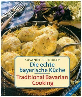 Die echte bayerische Küche. Traditional Bavarian Cooking - Seethaler, Susanne