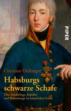 Habsburgs schwarze Schafe - Dickinger, Christian