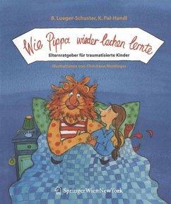 Wie Pippa wieder lachen lernte - Lueger-Schuster, Brigitte;Pal-Handl, Katharina