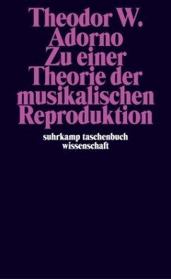 Zu einer Theorie der musikalischen Reproduktion - Adorno, Theodor W.
