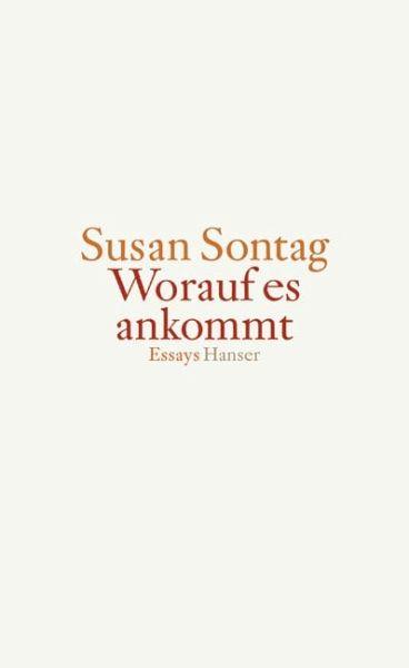 Worauf es ankommt - Sontag, Susan