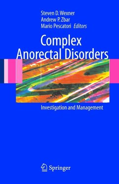Complex Anorectal Disorders: Investigation and Management - Wexner, Steven D. / Zbar, Andrew P. / Pescatori, Mario (eds.)
