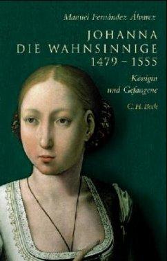 Johanna die Wahnsinnige 1479-1555 - Fernandez Alvarez, Manuel
