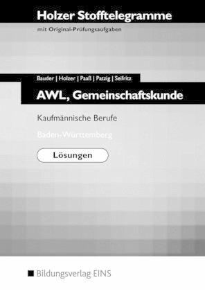Stofftelegramme AWL. Gemeinschaftskunde. Kaufmännische Berufe. Baden-Württemberg Lösungen - Bauder, Markus; Holzer, Volker; Paaß, Thomas; Patzig, Ulrich; Seifritz, Christian