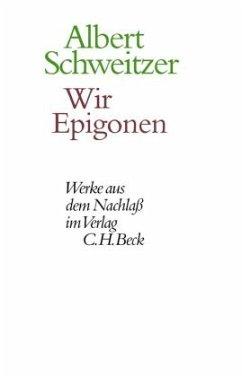 Wir Epigonen / Werke aus dem Nachlaß - Schweitzer, Albert
