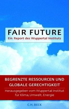 Fair Future. Ein Report des Wuppertal Instituts - Wuppertal Institut für Klima, Umwelt, Energie (Hrsg.)