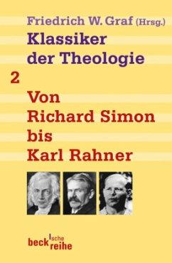 Klassiker der Theologie Bd. 2: Von Richard Simon bis Karl Rahner - Graf, Friedrich Wilhelm (Hrsg.)