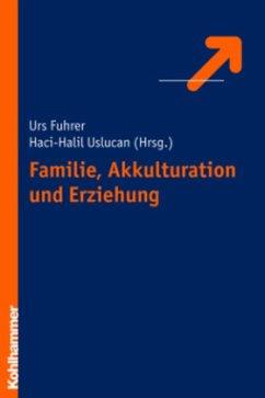 Familie, Akkulturation und Erziehung - Fuhrer, Urs / Uslucan, Haci-Halil (Hgg.)