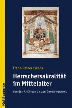 Die Herrschersakalität im Mittelalter - Erkens, Franz-Reiner