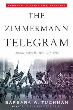 The Zimmermann Telegram: America Enters the War, 1917-1918; Barbara W. Tuchman's Great War Series - Tuchman, Barbara