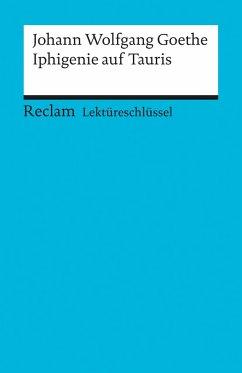 Iphigenie auf Tauris. Lektüreschlüssel für Schüler - Goethe, Johann Wolfgang von