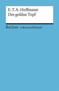 Der goldne Topf. Lektüreschlüssel für Schüler - Hoffmann, E. T. A.