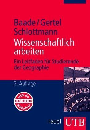 Wissenschaftlich Arbeiten - Baade, Jussi; Gertel, Holger; Schlottmann, Antje