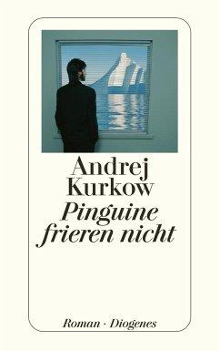 Pinguine frieren nicht - Kurkow, Andrej