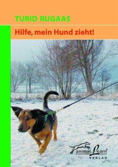 Hilfe, mein Hund zieht! - Rugaas, Turid