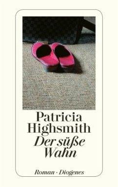 Der süße Wahn - Highsmith, Patricia