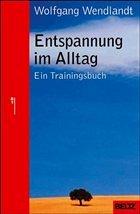 Entspannung im Alltag - Wendlandt, Wolfgang