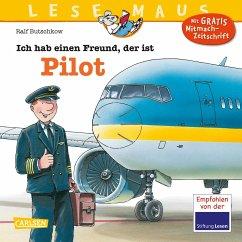 Ich hab einen Freund, der ist Pilot / Lesemaus Bd.73 - Butschkow, Ralf
