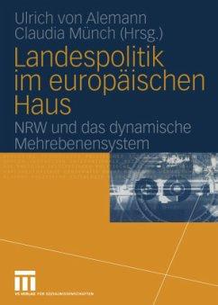 Landespolitik im europäischen Haus - Alemann, Ulrich von / Münch, Claudia (Hgg.)
