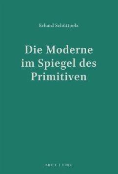 Die Moderne im Spiegel des Primitiven - Schüttpelz, Erhard