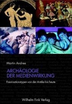 Archäologie der Medienwirkung - Andree, Martin