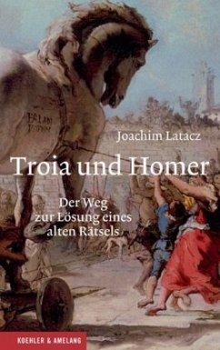 Troia und Homer - Latacz, Joachim