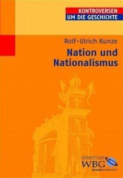 Nation und Nationalismus - Kunze, Rolf-Ulrich