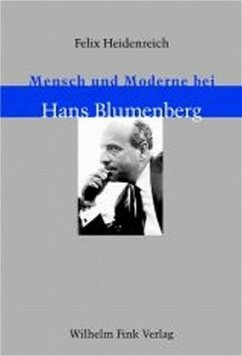 Mensch und Moderne bei Hans Blumenberg - Heidenreich, Felix