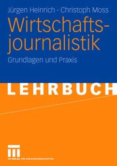 Wirtschaftsjournalistik - Heinrich, Jürgen; Moss, Christoph