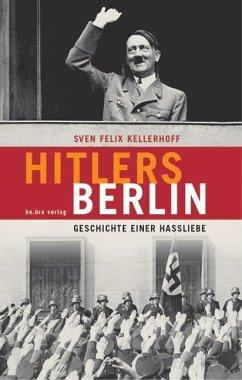 Hitlers Berlin - Kellerhoff, Sven F.