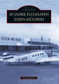 80 Jahre Flughafen Essen-Mülheim - Radzicki, Frank