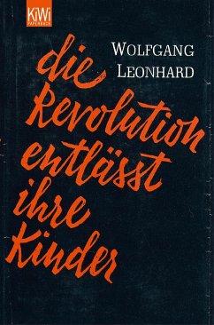 Die Revolution entlässt ihre Kinder - Leonhard, Wolfgang