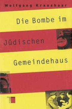 Die Bombe im Jüdischen Gemeindehaus - Kraushaar, Wolfgang