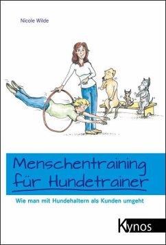 Menschentraining für Hundetrainer - Wilde, Nicole