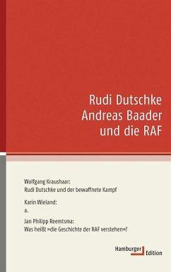 Rudi Dutschke, Andreas Baader und die RAF - Kraushaar, Wolfgang; Reemtsma, Jan Philipp; Wieland, Karin