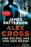 Und erlöse uns von dem Bösen / Alex Cross Bd.10