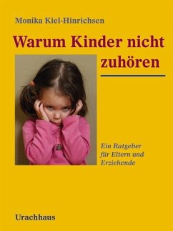 Warum Kinder nicht zuhören - Kiel-Hinrichsen, Monika