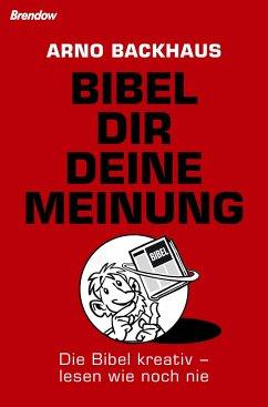 Bibel dir deine Meinung - Backhaus, Arno