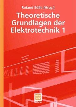 Theoretische Grundlagen der Elektrotechnik 1 - Burger, Peter; Diemar, Ute; Marx, Bernd; Ströhla, Tom; Süße, Roland
