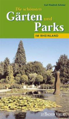 Die schönsten Gärten und Parks im Rheinland von Carl Fr ...
