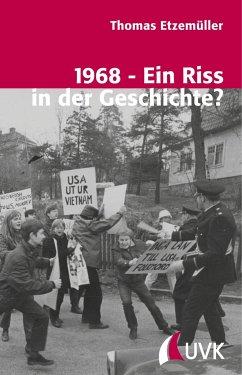 1968 - Ein Riss in der Geschichte? - Etzemüller, Thomas
