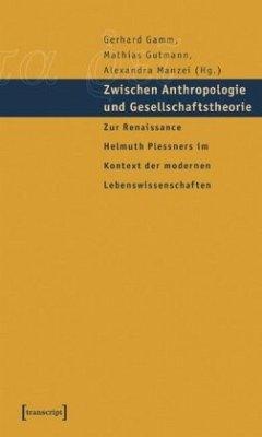 Zwischen Anthropologie und Gesellschaftstheorie - Gamm, Gerhard / Gutmann, Mathias / Manzei, Alexandra (Hgg.)