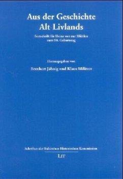Aus der Geschichte Alt-Livlands - Jähnig, Bernhart / Militzer, Klaus (Hgg.)