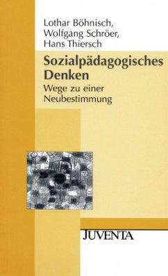 Sozialpädagogisches Denken - Böhnisch, Lothar; Schröer, Wolfgang; Thiersch, Hans