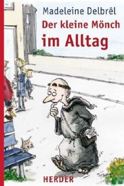 MADELEINE DELBRÊL (AUTOR), THOMAS PLASSMANN (ILLUSTRATOR), BERNHARD MATHEIS (ÜBERSETZER) - Der kleine Mönch im Alltag