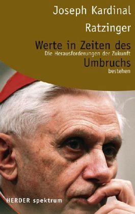 Werte in Zeiten des Umbruchs - Ratzinger, Joseph