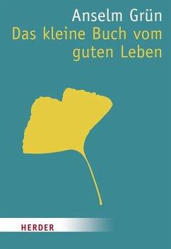 Das kleine Buch vom guten Leben - Grün, Anselm