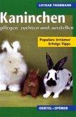 Kaninchen erfolgreich pflegen, züchten, ausstellen